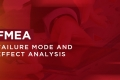 FMEA - Failure Mode and Effect Analysis