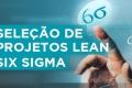 Seleção de Projetos Lean Six Sigma