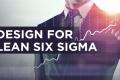 Design for Lean Six Sigma - DFLSS
