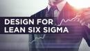 DFLSS - Design for Lean Six Sigma