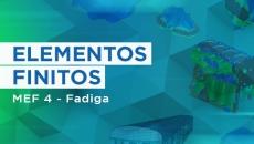 Elementos Finitos  - MEF 4 - Fadiga
