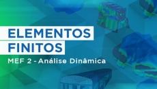 Elementos Finitos  - MEF 2 - Análise Dinâmica